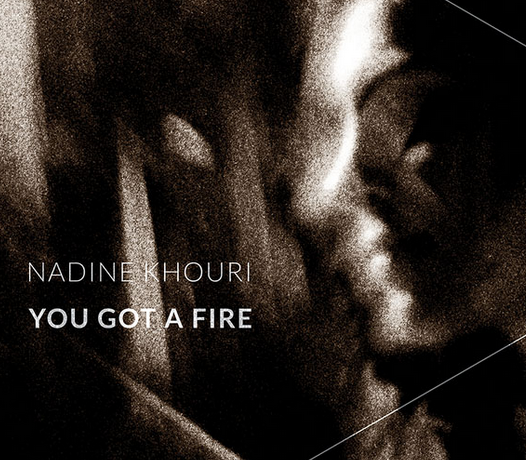 nadine khouri  |  you got a fire